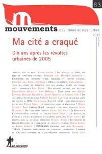 Mouvements. n° 83, Ma cité a craqué : dix ans après les révoltes urbaines de 2005