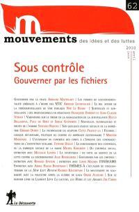 Mouvements. n° 62, Sous contrôle : gouverner par les fichiers