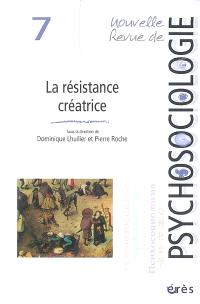 Nouvelle revue de psychosociologie. n° 7, La résistance créatrice