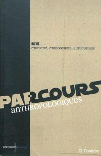 Parcours anthropologiques. n° 6, Ethnicité, ethnogenèse, autochtonie