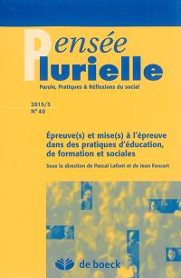 Pensée plurielle. n° 40, Epreuve(s) et mise(s) à l'épreuve dans des pratiques d'éducation, de formation et sociales
