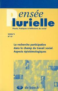 Pensée plurielle. n° 19, La recherche participative dans le champ du travail social : aspects épistémologiques