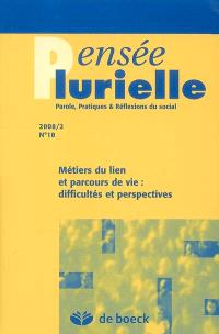 Pensée plurielle. n° 18, Métiers du lien et parcours de vie : difficultés et perspectives