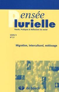 Pensée plurielle. n° 21, Migration, interculturel, métissage