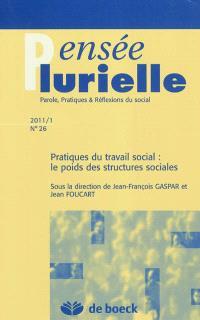 Pensée plurielle. n° 26, Pratiques du travail social : le poids des structures sociales