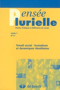 Pensée plurielle. n° 17, Travail social : formations et dynamiques identitaires
