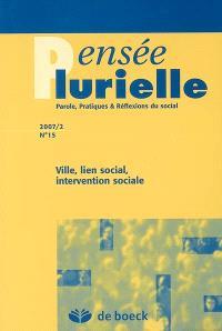 Pensée plurielle. n° 15, Ville, lien social, intervention sociale