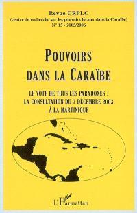 Pouvoirs dans la Caraïbe. n° 15, Le vote de tous les paradoxes : la consultation du 7 décembre 2003 à la Martinique