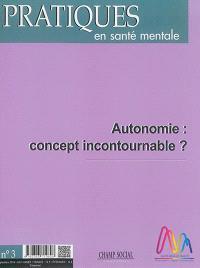 Pratiques en santé mentale : revue pratique de psychologie de la vie sociale et d'hygiène mentale. n° 3 (2016), Autonomie : concept incontournable ?