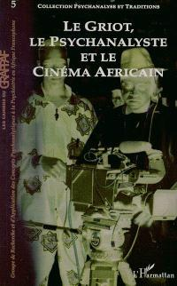 Psychanalyse et traditions. n° 5, Le griot, le psychanalyste et le cinéma africain