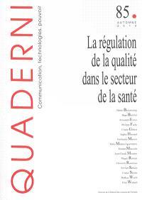 Quaderni. n° 85, La régulation de la qualité dans le secteur de la santé