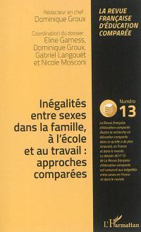 Raisons, comparaisons, éducations. n° 13, Inégalités entre sexes dans la famille, à l'école et au travail : approches comparées