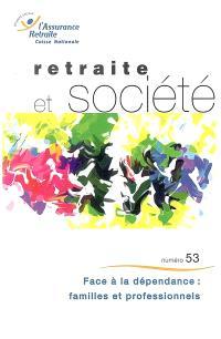 Retraite et société. n° 53, Face à la dépendance : familles et professionnels