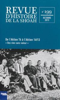 Revue d'histoire de la Shoah. n° 199, De l'Aktion T4 à l'Aktion 14f13 : des vies sans valeur