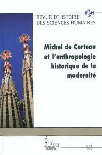 Revue d'histoire des sciences humaines. n° 23, Michel de Certeau et l'anthropologie historique de la modernité