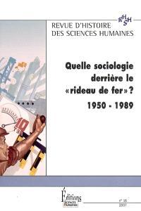 Revue d'histoire des sciences humaines. n° 16, Quelle sociologie derrière le rideau de fer ? : 1950-1989