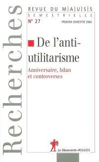 Revue du MAUSS. n° 27, De l'anti-utilitarisme : anniversaire, bilan et controverses