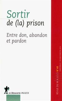 Revue du MAUSS. n° 40, Sortir de (la) prison : entre don, abandon et pardon