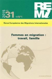 Revue européenne des migrations internationales-REMI. n° 31-1, Femmes en migration : travail, famille