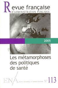 Revue française d'administration publique. n° 113, Les métamorphoses des politiques de santé