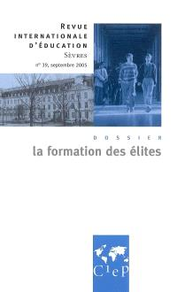 Revue internationale d'éducation. n° 39, La formation des élites