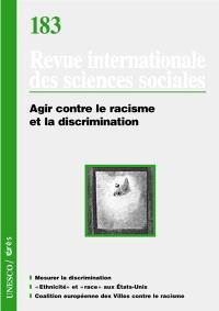 Revue internationale des sciences sociales. n° 183, Agir contre le racisme et la discrimination
