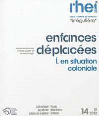 RHEI, revue d'histoire de l'enfance irrégulière. n° 14, Enfances déplacées (1) : en situation coloniale
