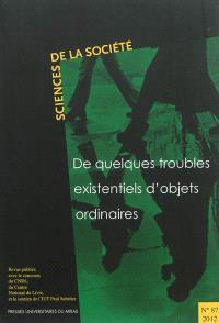 Sciences de la société. n° 87, De quelques troubles existentiels d'objets ordinaires