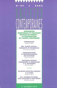 Sociétés contemporaines. n° 47, Intégration territoriale et politiques sociales en Europe : la construction de l'Union européenne