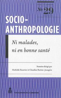 Socio-anthropologie : revue interdisciplinaire de sciences sociales. n° 29, Ni malades, ni en bonne santé : explorations sociologiques de la médecine de surveillance