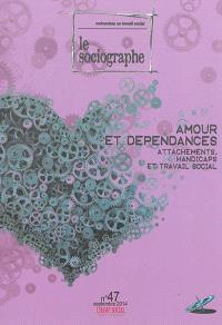 Sociographe (Le). n° 47, Amour et dépendances : attachements, handicaps et travail social