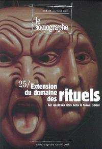 Sociographe (Le). n° 25, Extension du domaine des rituels : sur quelques rites dans le travail social