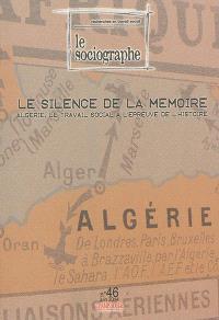 Sociographe (Le). n° 46, Le silence de la mémoire : Algérie, le travail social à l'épreuve de l'histoire