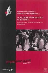 Sujet dans la cité (Le) : actuels, hors série. n° n° 4, Se raconter entre violence et résistance : enjeux sociaux et politiques de la recherche biographique