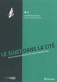 Sujet dans la cité (Le) : revue internationale de recherche biographique. n° 2, Habiter en étranger : lieux, mouvements, frontières