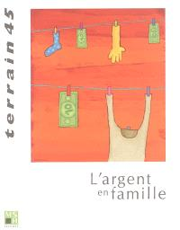 Terrain. n° 45, L'argent en famille