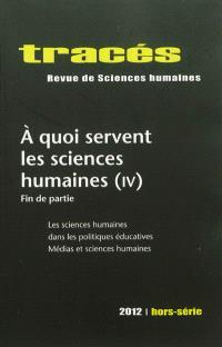 Tracés, hors série. n° 2012, A quoi servent les sciences humaines (4) : fin de partie : les sciences humaines dans les politiques éducatives, médias et sciences humaines
