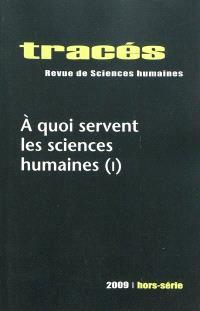 Tracés, hors série, A quoi servent les sciences humaines, 1re partie