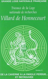 Travaux de la Loge nationale de recherches Villard de Honnecourt. n° 51, De la caverne à la parole perdue et retrouvée