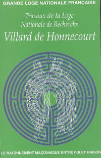 Travaux de la Loge nationale de recherches Villard de Honnecourt. n° 58, Le rayonnement maçonnique entre foi et raison