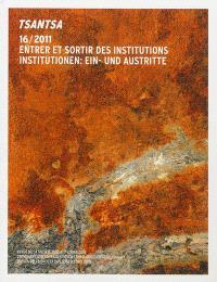 Tsantsa. n° 16, Entrer et sortir des institutions = Institutionen : ein- und austritte