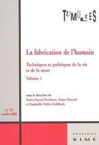 Tumultes. n° 25, La fabrication de l'humain : techniques et politiques de la vie et de la mort : 1re partie