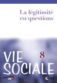 Vie sociale. n° 8, La légitimité en questions