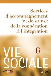 Vie sociale. n° 6, Services d'accompagnement et de soins : de la coopération à l'intégration