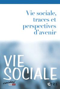 Vie sociale. n° 1, Vie sociale, traces et perspectives d'avenir