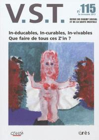 VST. n° 115, In-éducables, in-curables, in-vivables : que faire de tous ces Z'in ?