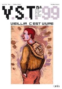 VST. n° 99, Vieillir, c'est vivre ?
