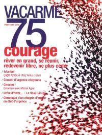 Vacarme. n° 75, Courage : rêver en grand, se réunir, redevenir libre, ne plus céder