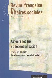 Revue française des affaires sociales. n° 4 (2004), Acteurs locaux et décentralisation : processus à l'oeuvre dans les domaines social et sanitaire