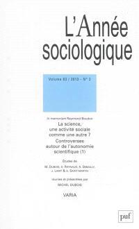 Année sociologique (L'). n° 2 (2013), La science, une activité sociale comme une autre ? : controverses autour de l'autonomie scientifique (1) : in memoriam Raymond Boudon
